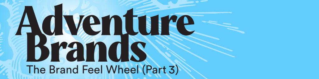 Adventure Brands The Brand Feel Wheel Part 3